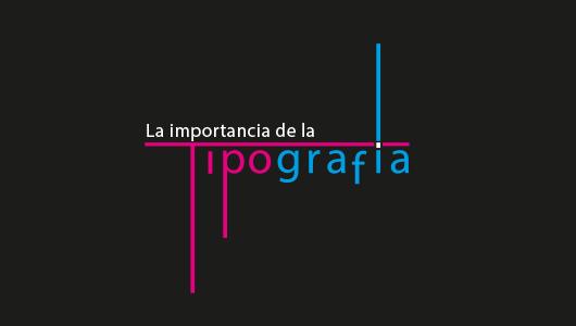 La importancia de las tipografías