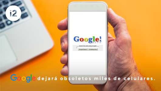 Google dejara obsoletos miles de celulares.