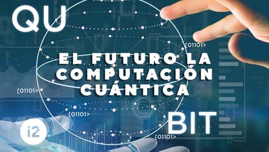 El futuro la computación cuántica.